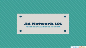 Mobile Ad Network 101: Facebook (Slideshare)