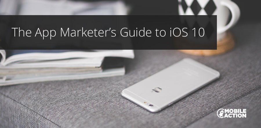 app marketer's guide to iOS 10