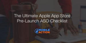The Ultimate Apple App Store Pre-Launch ASO Checklist