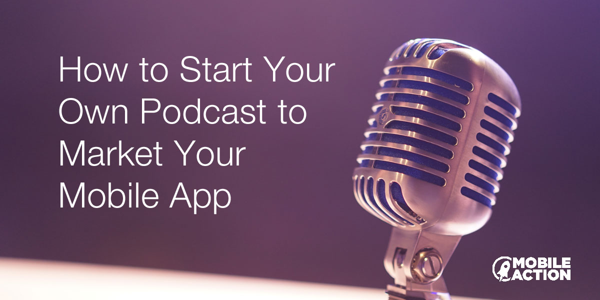 How to start your own podcast for app marketing