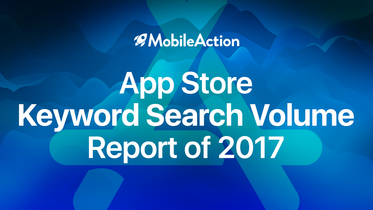 The App Store Keyword Search Volume Report Of 2017 - Mobile