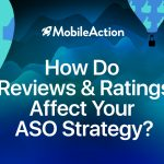 How Do App Reviews and Ratings Affect Your ASO Strategy?