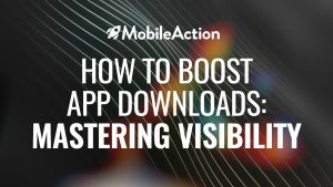 How to Boost App Downloads: Mastering Visibility