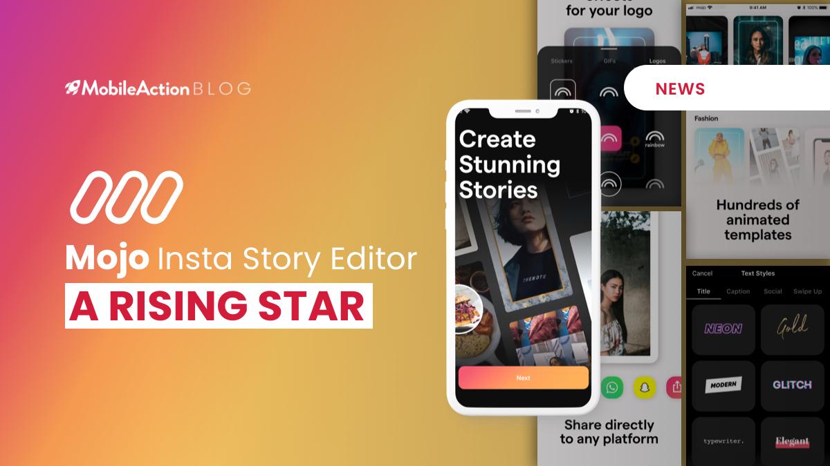 Mojo Insta Story Editor - A Rising Star - MobileAction Blog